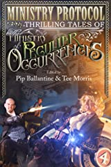 Ministry Protocol: Thrilling Tales of the Ministry of Peculiar Occurrences Kindle Edition