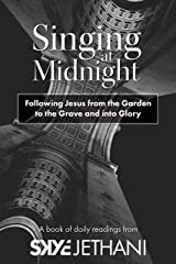 Singing at Midnight: Following Jesus from the Garden to the Grave and into Glory Kindle Edition