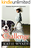 Mail Order Bride: Callie's Challenge: Inspirational Historical Western (Pioneer Wilderness Romance series Book 14)