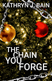 """The Chain You Forge: (Inspired by Charles Dickens' """"A Christmas Carol"""")"""
