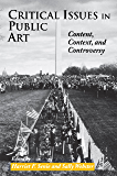 Critical Issues in Public Art: Content, Context, and Controversy