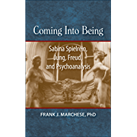 Coming Into Being: Sabina Spielrein, Jung, Freud, and Psychoanalysis