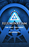 Illuminatiam: The First Testament Of The Illuminati (English Edition)