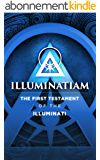 Illuminatiam: The First Testament Of The Illuminati (English Edition)
