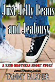 Just Jelly Beans and Jealousy (The Reed Brothers series)