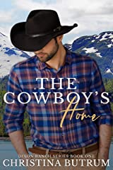 The Cowboy's Home: A Clean, Small-Town Cowboy Romance (Dixon Ranch Book 1) Kindle Edition