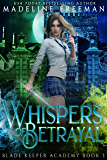 Whispers of Betrayal: A Young Adult Urban Fantasy Academy Series (Blade Keeper Academy Book 3)