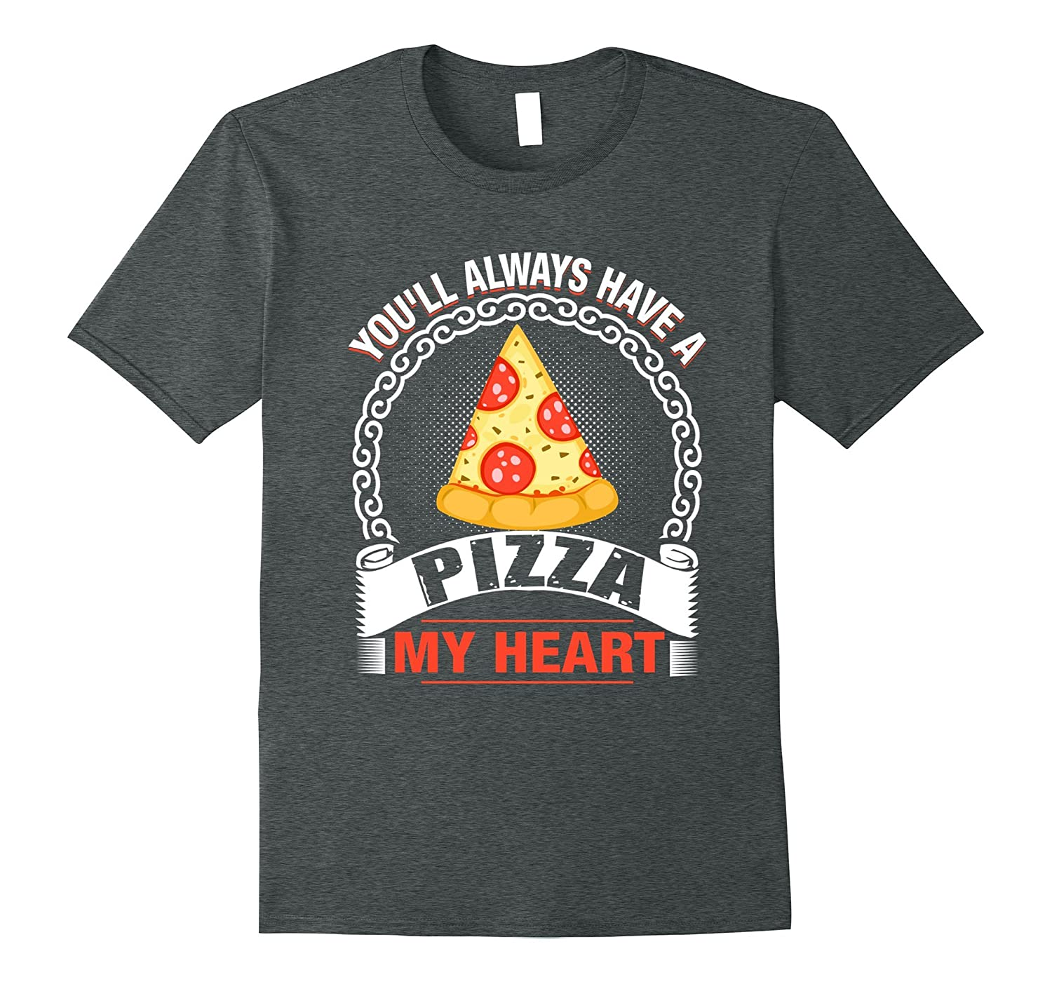 You'll Always Have A Pizza My Heart Shirt - Love Pun Shirts-TH