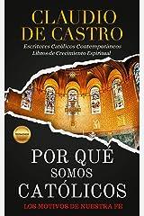 ¿Por qué somos Católicos? / Testimonios / Los Motivos de nuestra Fe: Escritores Católicos Contemporáneos / Libros de Crecimiento Espiritual en Español (Soy catolico nº 1) (Spanish Edition) Kindle Edition