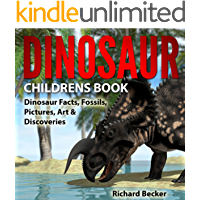 Dinosaur Childrens Book: Dinosaur Facts, Fossils, Pictures, Art & Discoveries.