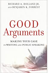 Good Arguments: Making Your Case in Writing and Public Speaking Kindle Edition