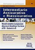 Intermediario assicurativo e riassicurativo. Manuale completo di preparazione alla prova per idoneità per l'iscrizione al Rui. Sezioni A e B
