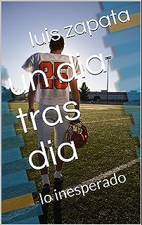 un dia tras dia: lo inesperado (2 nº 1) (Spanish Edition)