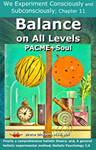 We Experiment Consciously and Subconsciously: Chapter 11 from Balance on All Levels, PACME+Soul (Balance on All Levels, PACME+Soul, chapters from Book 6)