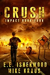 Crush: Impact Book 4: (A Post-Apocalyptic Survival Thriller Series) Kindle Edition