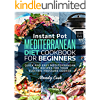 Instant Pot Mediterranean Diet Cookbook For Beginners: Quick and Easy Mediterranean Diet Recipes for Your Electric…