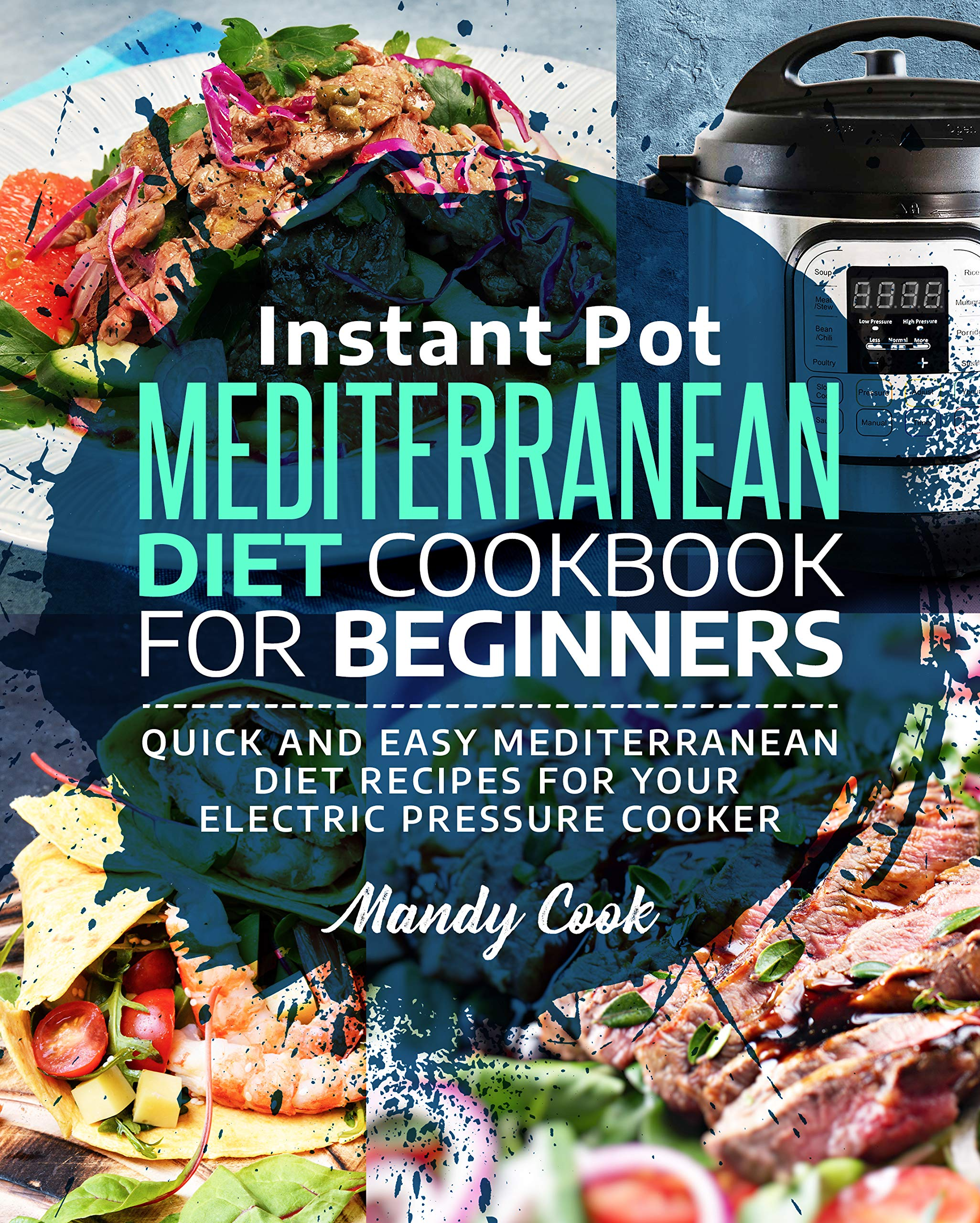 Instant Pot Mediterranean Diet Cookbook For Beginners  Quick And Easy Mediterranean Diet Recipes For Your Electric Pressure Cooker  English Edition