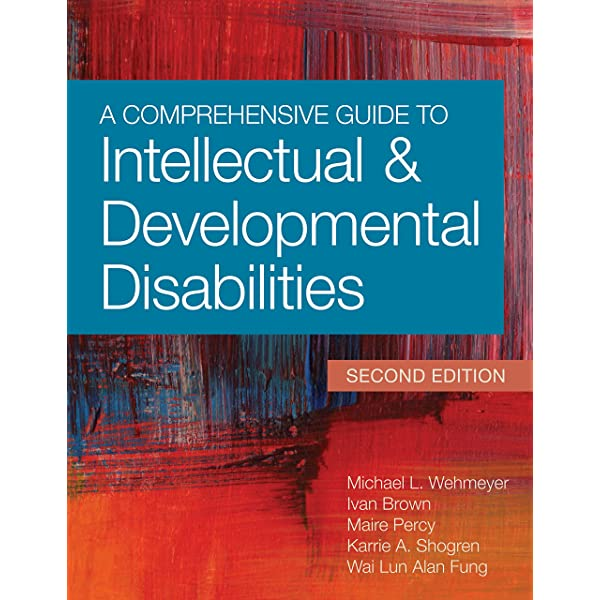 Amazon Com A Comprehensive Guide To Intellectual And Developmental Disabilities 9781598576023 Wehmeyer Ph D Faaidd Michael L Brown Ph D Ivan Percy Ph D Maire Fung M D Sc D Dr W L Alan Shogren Ph D Karrie A Books