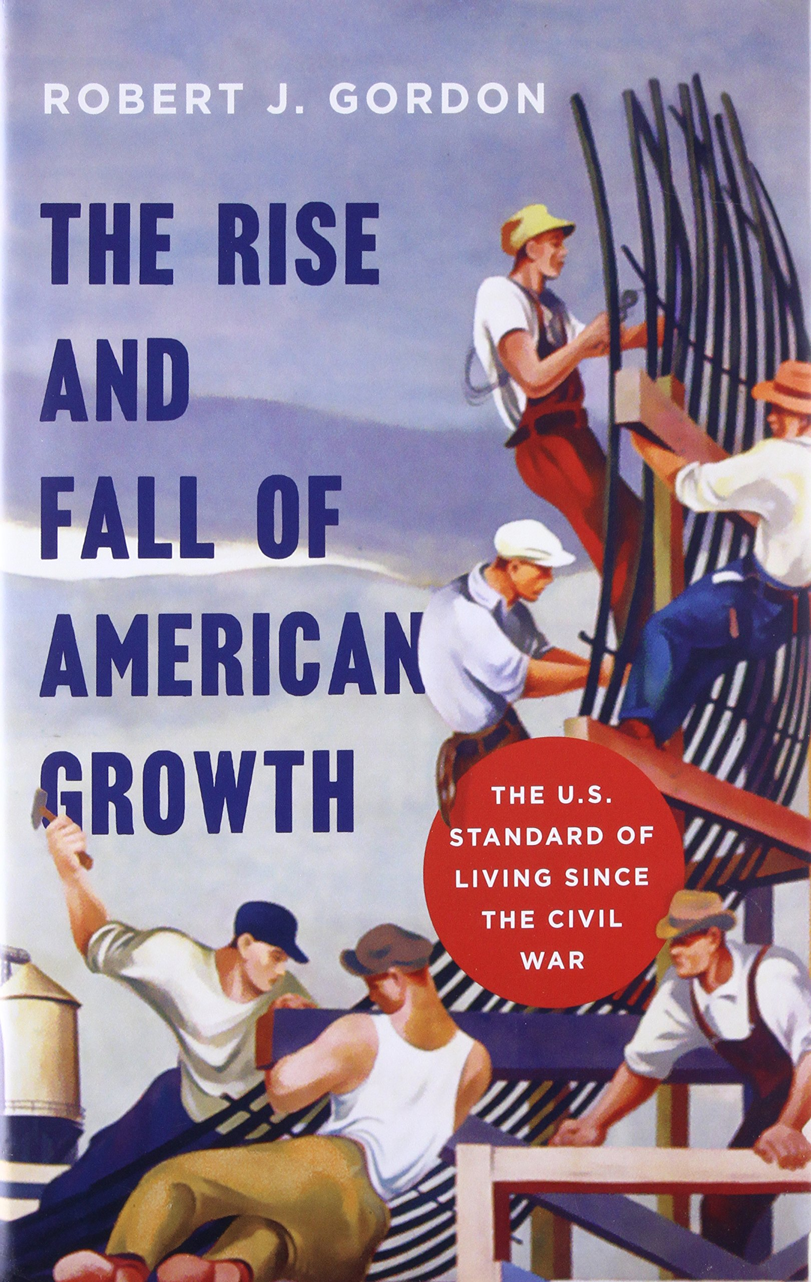 The Rise and Fall of American Growth: The U.S. Standard of Living since the Civil War The Princeton Economic History of the Western World: Amazon.es: Robert ...