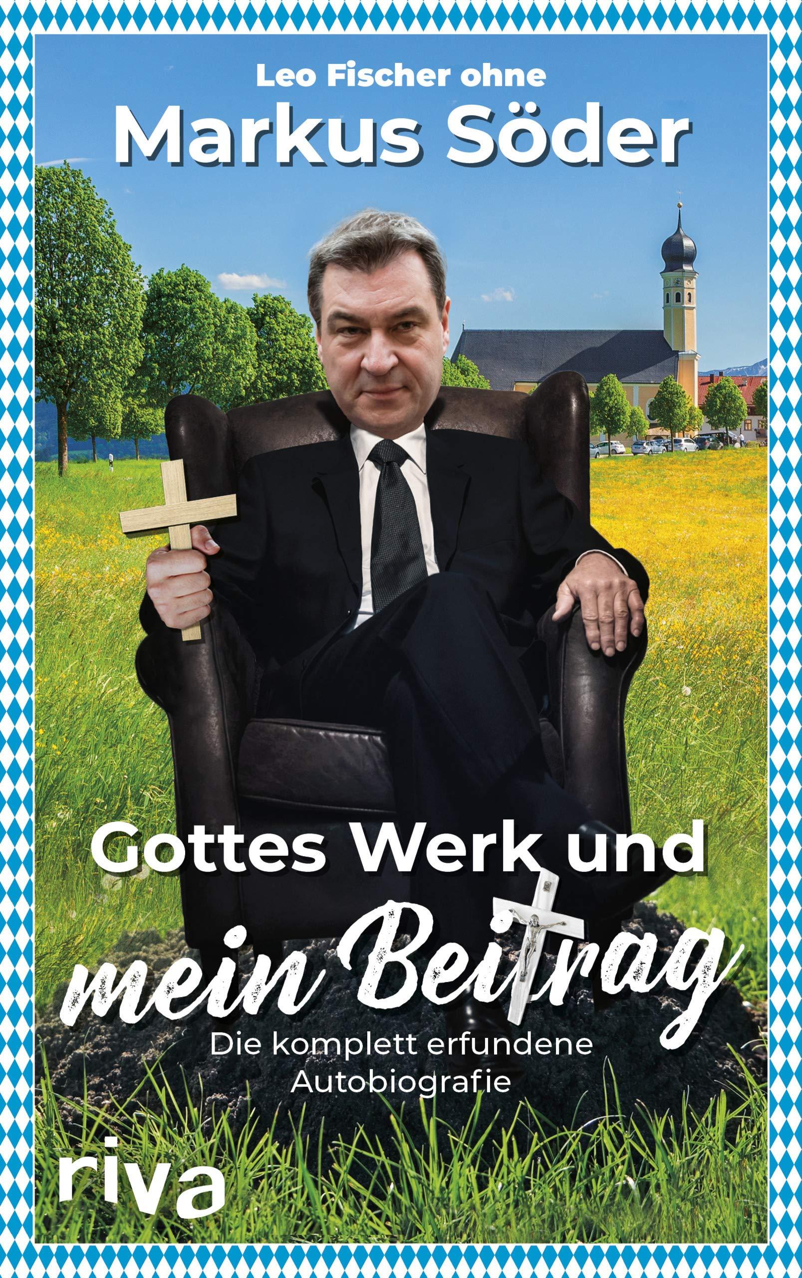 Gottes Werk und mein Beitrag: Die komplett erfundene Autobiografie des Markus Söder Gebundenes Buch – 10. September 2018 Leo Fischer Riva 3742308122 Politik