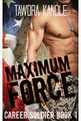 Maximum Force: A Career Soldier Military Romance Kindle Edition