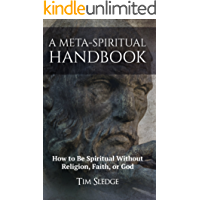A Meta-Spiritual Handbook: How to Be Spiritual without Religion, Faith, or God