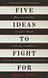 Five Ideas to Fight For: How Our Freedom Is Under Threat and Why It Matters (English Edition)