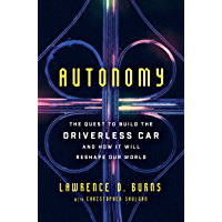Autonomy: The Quest to Build the Driverless Car—And How It Will Reshape Our World