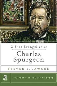Foco Evangélico de Charles Spurgeon, O - Coleção Homens Piedosos