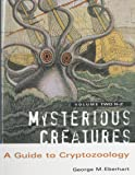 Mysterious Creatures: A Guide to Cryptozoology - Volume 2