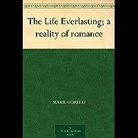 The Life Everlasting; a reality of romance (English Edition)