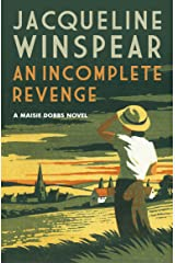 An Incomplete Revenge: An investigation teeming in secrets and danger (Maisie Dobbs Mysteries Series Book 5) Kindle Edition