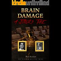 Brain Damage: A Juror's Tale: The Hammer Killing Trial (A Juror's Perspective Book 1)
