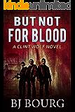 But Not For Blood: A Clint Wolf Novel (Clint Wolf Mystery Series Book 14)