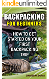 Backpacking For Beginners:  How To Get Started On Your First Backpacking Trip