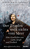 Der Tropfen weiß nichts vom Meer: Eine Geschichte von Liebe, Kraft und Freiheit. Mein afghanisches Herz (German Edition)