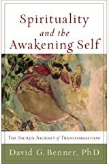 Spirituality and the Awakening Self: The Sacred Journey of Transformation Kindle Edition