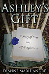 Ashley's Gift: A Story of Loss and Self-Forgiveness (Witter Springs Book 1) Kindle Edition