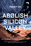 Abolish Silicon Valley: How to Liberate Technology from Capitalism