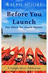 Before You Launch: Pain Killers For Church Planters Kindle Edition