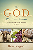 """The God We Can Know: Exploring the """"I Am"""" Sayings of Jesus"""