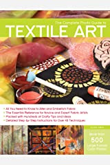 The Complete Photo Guide to Textile Art: *All You Need to Know to Alter and Embellish Fabric *The Essential Reference for Novice and Expert Fabric ... Instructions for More Than 40 Techniques Paperback