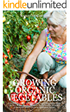 GROWING ORGANIC VEGETABLES: Everything You Need to Start Growing Organic Vegetables. Plants the Save Money, Receive…