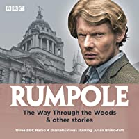 Rumpole: The Way Through the Woods & Other Stories: Three BBC Radio 4 Dramatisations