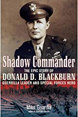 Shadow Commander: The Epic Story of Donald D. Blackburn—Guerrilla Leader and Special Forces Hero Kindle Edition