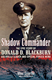 Shadow Commander: The Epic Story of Donald D. Blackburn—Guerrilla Leader and Special Forces Hero