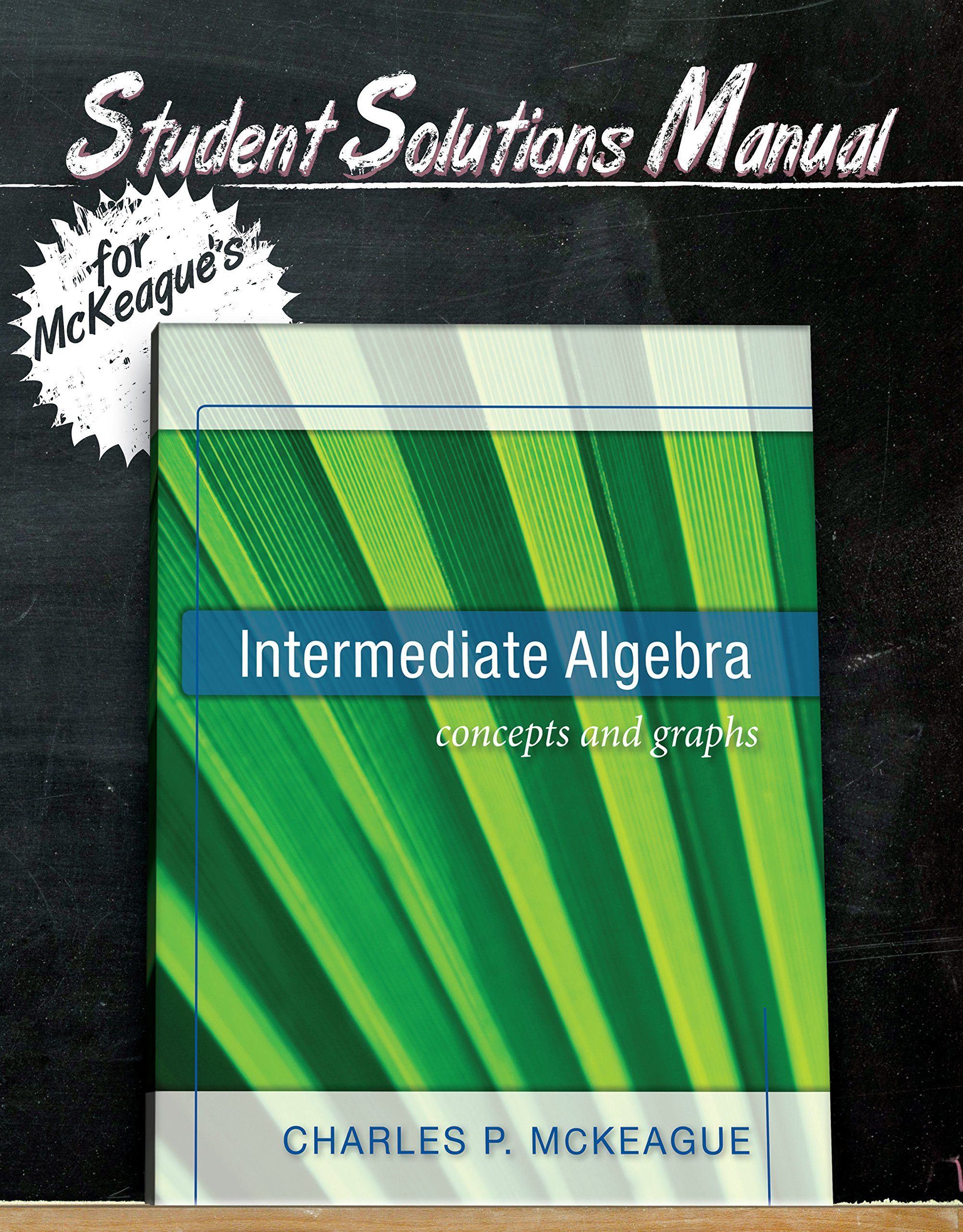 Student Solutions Manual for McKeague's Intermediate Algebra (Concepts and  Graphs Series): 9781936368310: Amazon.com: Books