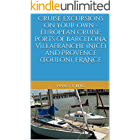 Cruise Excursions On Your Own - European Cruise: Ports of Barcelona, Villafranche (Nice) and Provence (Toulon), France