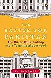 The Battle for Pakistan : The Bitter US Friendship and a Tough Neighbourhood