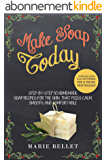 Make Soap Today: Step-By-Step 50 Homemade Soap Recipes for the Skin That Feels Calm, Smooth, and Comfortable (English Edition)